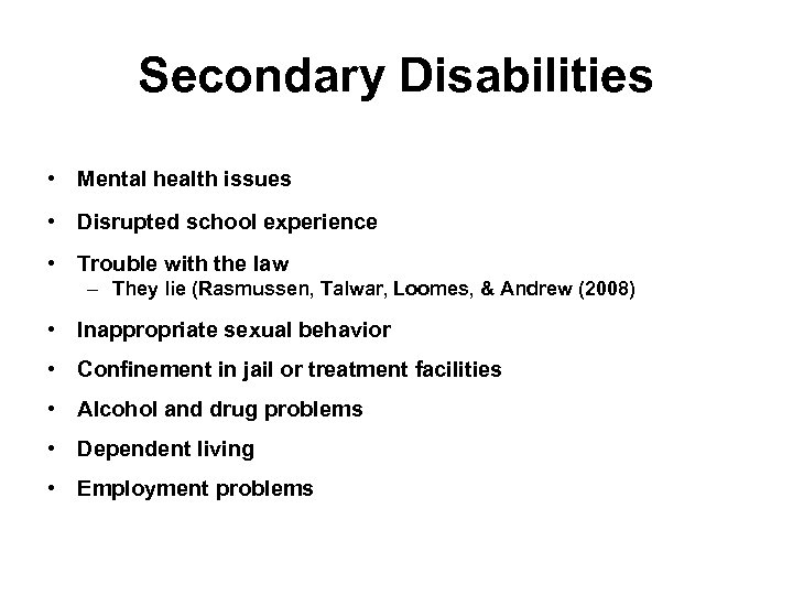 Secondary Disabilities • Mental health issues • Disrupted school experience • Trouble with the