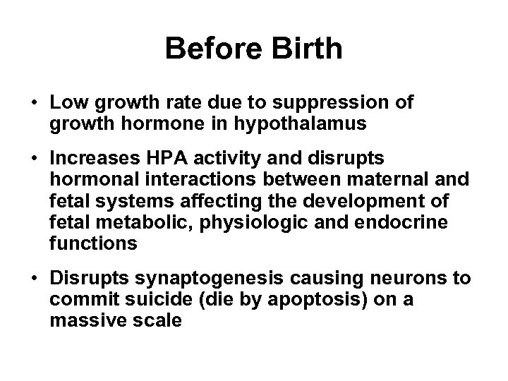 Before Birth • Low growth rate due to suppression of growth hormone in hypothalamus
