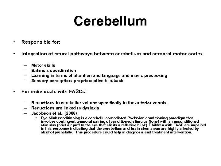 Cerebellum • Responsible for: • Integration of neural pathways between cerebellum and cerebral motor