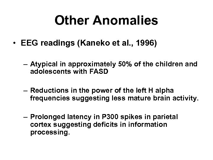 Other Anomalies • EEG readings (Kaneko et al. , 1996) – Atypical in approximately