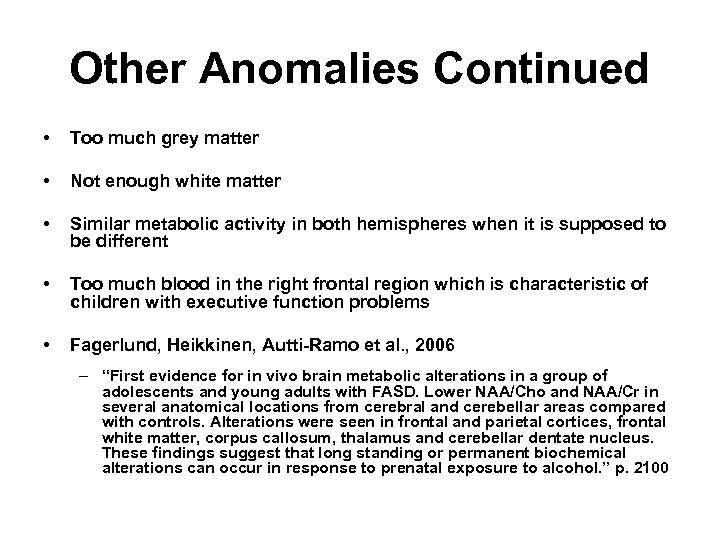 Other Anomalies Continued • Too much grey matter • Not enough white matter •