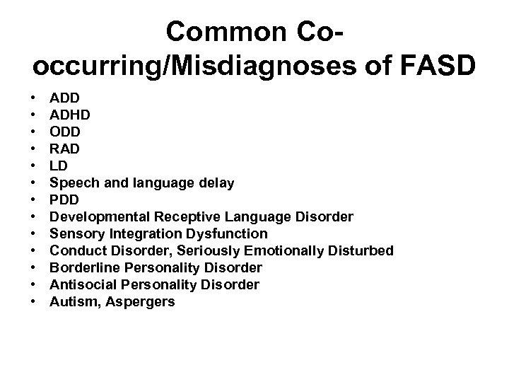 Common Cooccurring/Misdiagnoses of FASD • • • • ADD ADHD ODD RAD LD Speech
