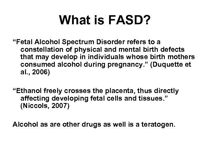 "What is FASD? ""Fetal Alcohol Spectrum Disorder refers to a constellation of physical and"