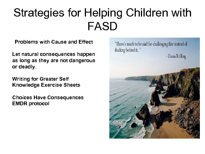 Strategies for Helping Children with FASD Problems with Cause and Effect Let natural consequences