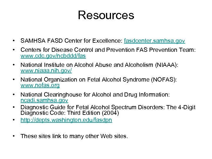 Resources • SAMHSA FASD Center for Excellence: fasdcenter. samhsa. gov • Centers for Disease