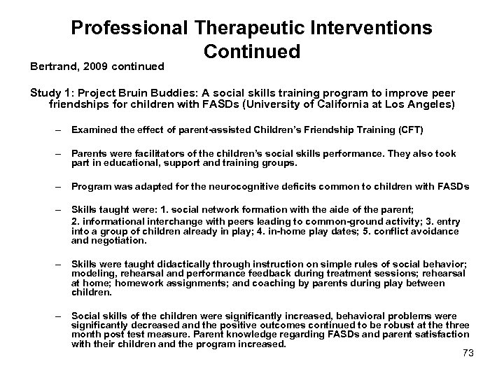Professional Therapeutic Interventions Continued Bertrand, 2009 continued Study 1: Project Bruin Buddies: A social