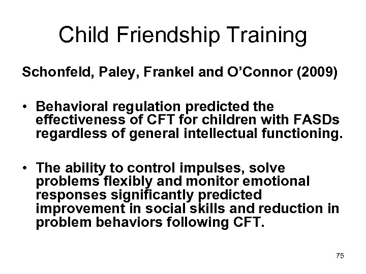 Child Friendship Training Schonfeld, Paley, Frankel and O'Connor (2009) • Behavioral regulation predicted the
