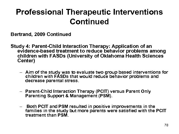 Professional Therapeutic Interventions Continued Bertrand, 2009 Continued Study 4: Parent-Child Interaction Therapy: Application of