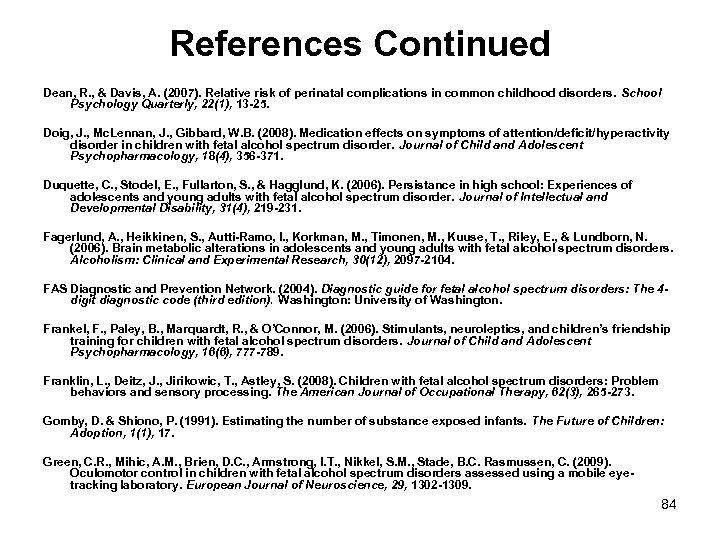 References Continued Dean, R. , & Davis, A. (2007). Relative risk of perinatal complications