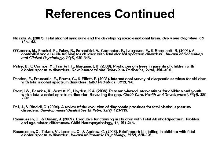 References Continued Niccols, A. (2007). Fetal alcohol syndrome and the developing socio-emotional brain. Brain