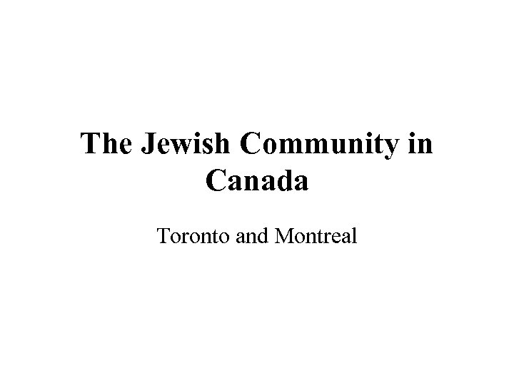 The Jewish Community in Canada Toronto and Montreal
