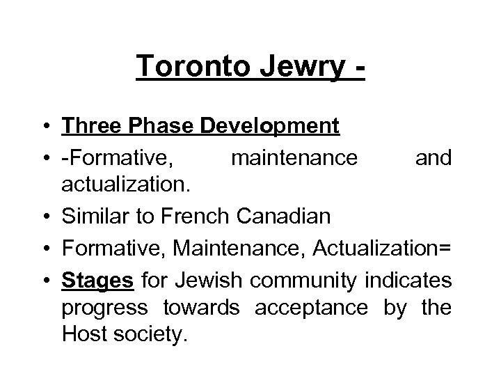 Toronto Jewry • Three Phase Development • -Formative, maintenance and actualization. • Similar to