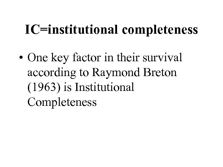 IC=institutional completeness • One key factor in their survival according to Raymond Breton (1963)