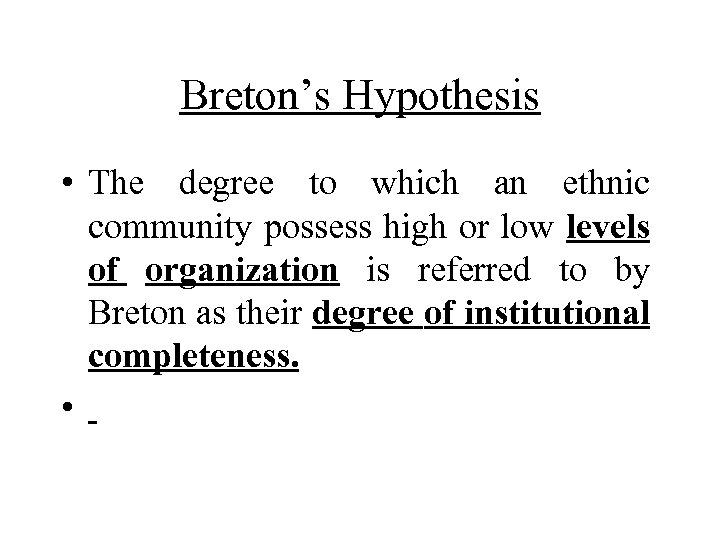 Breton's Hypothesis • The degree to which an ethnic community possess high or low