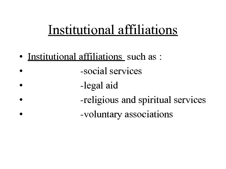 Institutional affiliations • • • Institutional affiliations such as : -social services -legal aid
