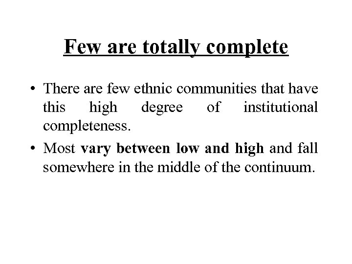 Few are totally complete • There are few ethnic communities that have this high