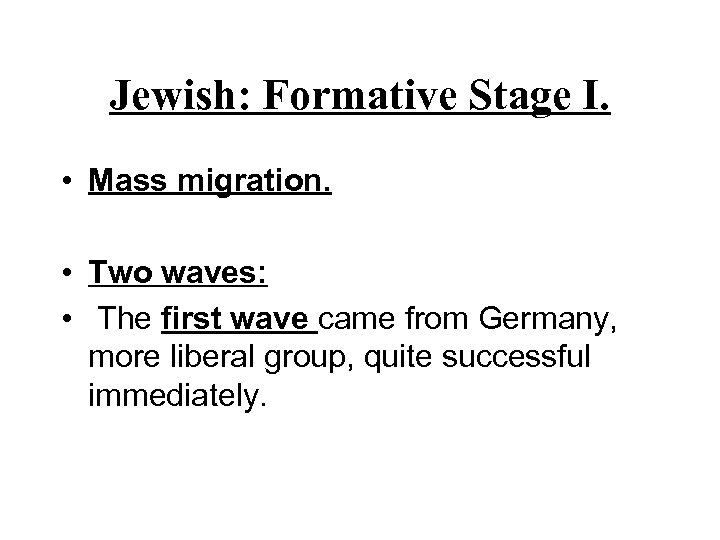 Jewish: Formative Stage I. • Mass migration. • Two waves: • The first wave