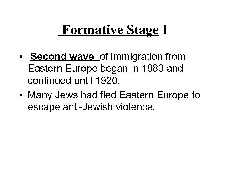 Formative Stage I • Second wave of immigration from Eastern Europe began in 1880