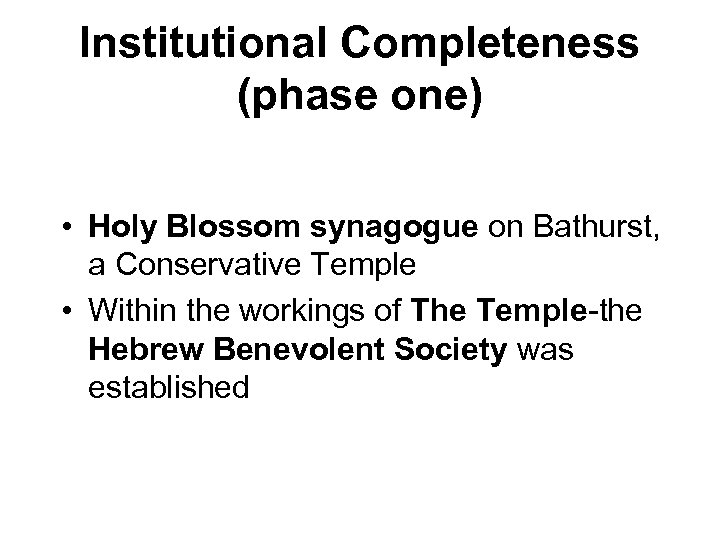 Institutional Completeness (phase one) • Holy Blossom synagogue on Bathurst, a Conservative Temple •