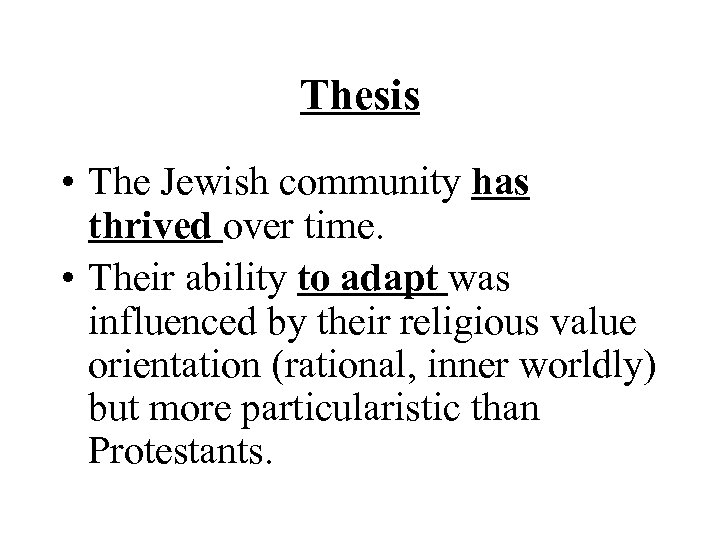 Thesis • The Jewish community has thrived over time. • Their ability to adapt