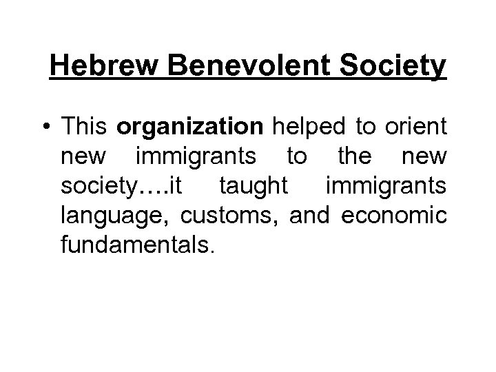 Hebrew Benevolent Society • This organization helped to orient new immigrants to the new