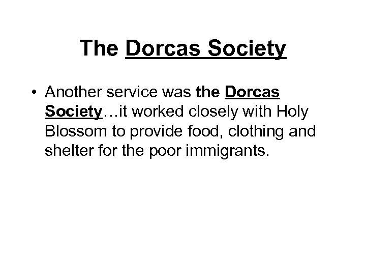 The Dorcas Society • Another service was the Dorcas Society…it worked closely with Holy