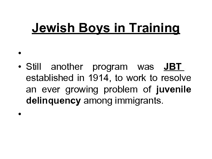 Jewish Boys in Training • • Still another program was JBT established in 1914,