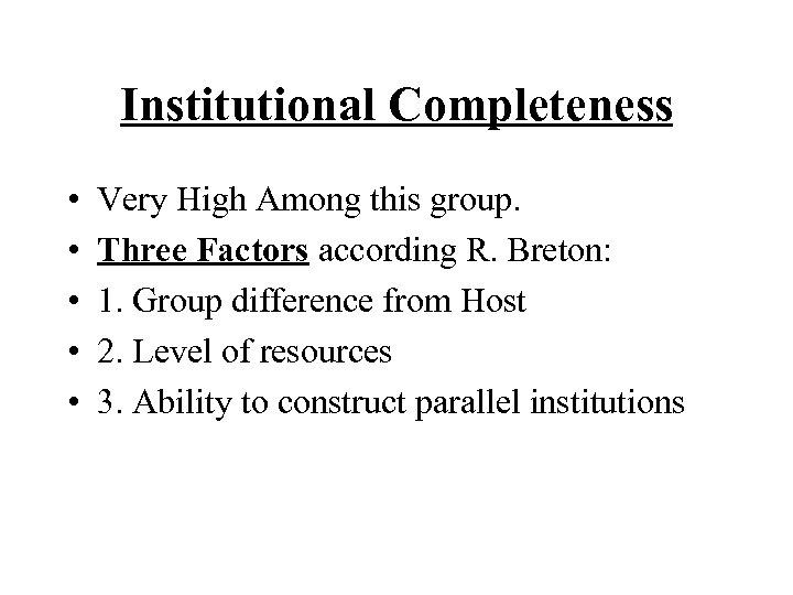 Institutional Completeness • • • Very High Among this group. Three Factors according R.