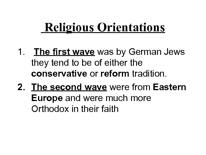 Religious Orientations 1. The first wave was by German Jews they tend to be