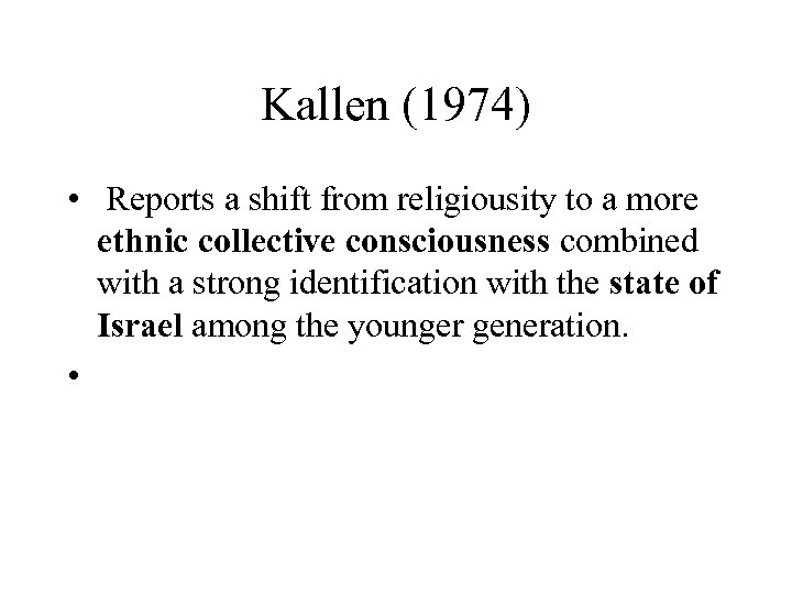 Kallen (1974) • Reports a shift from religiousity to a more ethnic collective consciousness