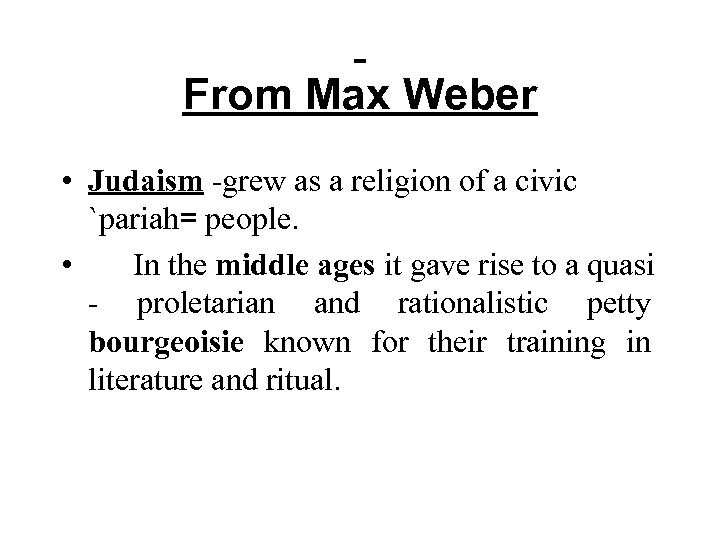 From Max Weber • Judaism -grew as a religion of a civic `pariah=