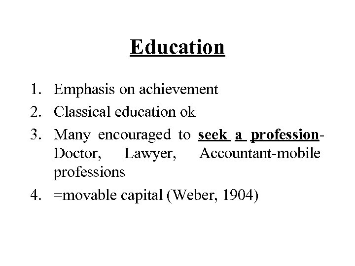 Education 1. Emphasis on achievement 2. Classical education ok 3. Many encouraged to seek