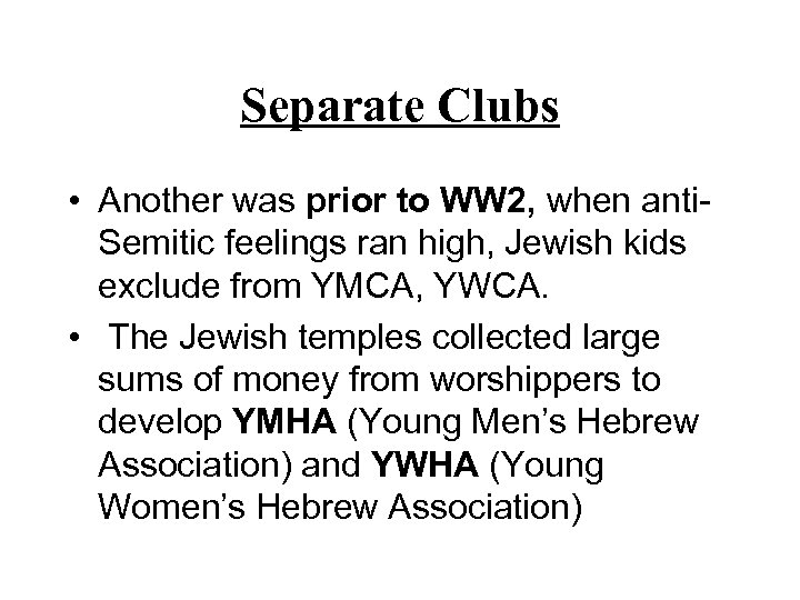 Separate Clubs • Another was prior to WW 2, when anti. Semitic feelings ran