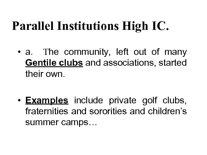 Parallel Institutions High IC. • a. The community, left out of many Gentile clubs