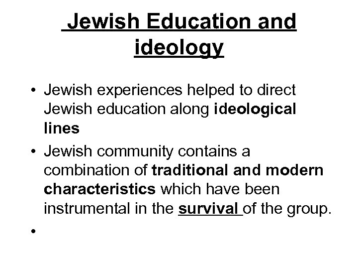 Jewish Education and ideology • Jewish experiences helped to direct Jewish education along