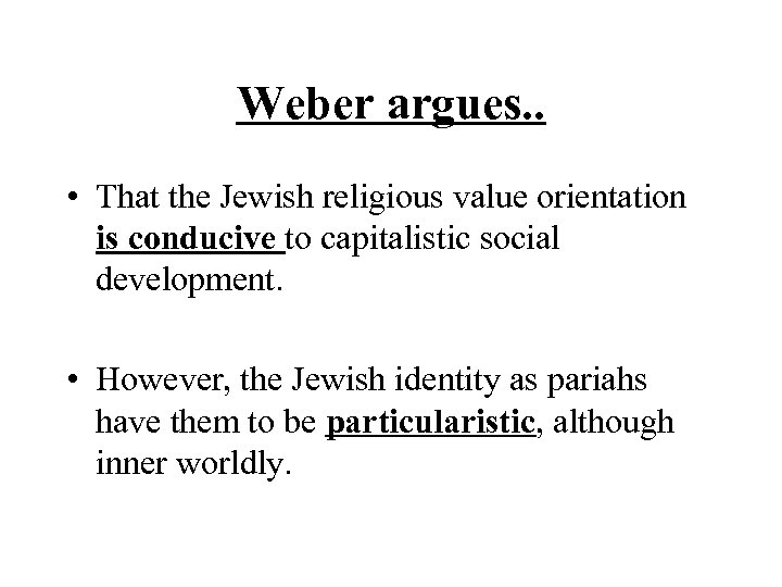 Weber argues. . • That the Jewish religious value orientation is conducive to capitalistic
