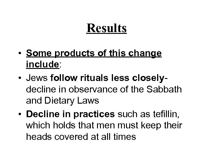 Results • Some products of this change include: • Jews follow rituals less closelydecline
