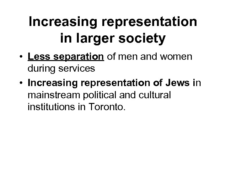 Increasing representation in larger society • Less separation of men and women during services