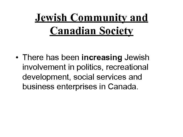 Jewish Community and Canadian Society • There has been increasing Jewish involvement in politics,