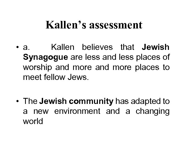 Kallen's assessment • a. Kallen believes that Jewish Synagogue are less and less places