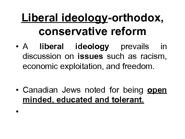 Liberal ideology-orthodox, conservative reform • A liberal ideology prevails in discussion on issues such