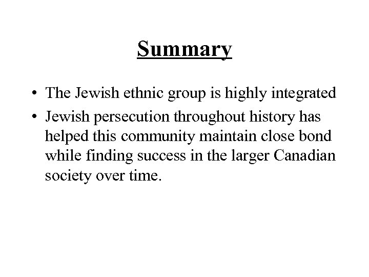 Summary • The Jewish ethnic group is highly integrated • Jewish persecution throughout history