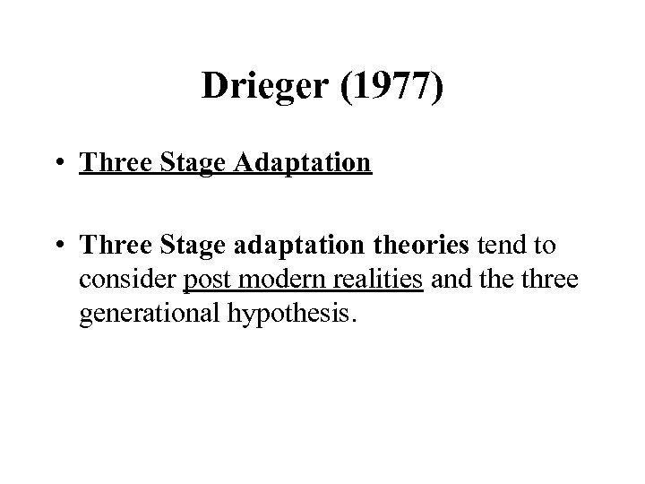 Drieger (1977) • Three Stage Adaptation • Three Stage adaptation theories tend to consider