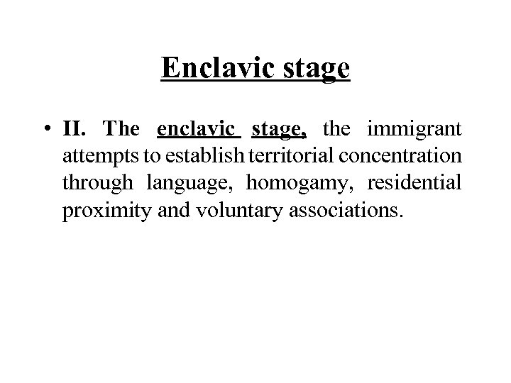 Enclavic stage • II. The enclavic stage, the immigrant attempts to establish territorial concentration