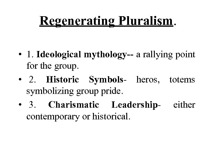 Regenerating Pluralism. • 1. Ideological mythology-- a rallying point for the group. • 2.