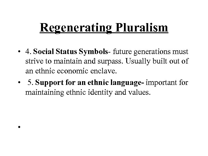 Regenerating Pluralism • 4. Social Status Symbols- future generations must strive to maintain and