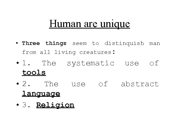 Human are unique • Three things seem to distinquish man from all living creatures: