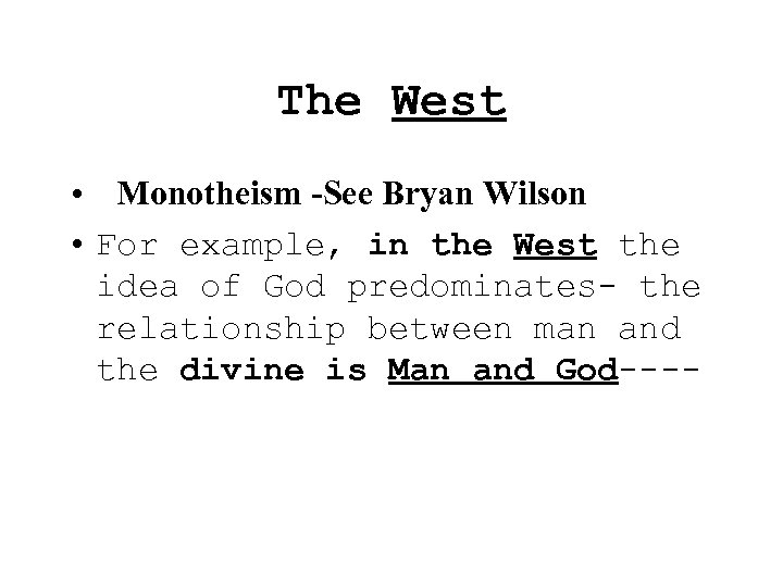 The West • Monotheism -See Bryan Wilson • For example, in the West the