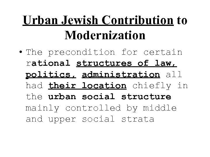 Urban Jewish Contribution to Modernization • The precondition for certain rational structures of law,