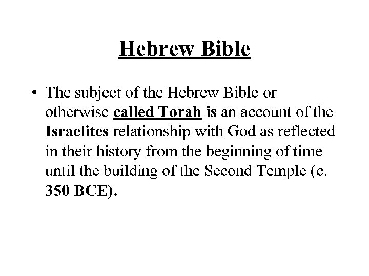 Hebrew Bible • The subject of the Hebrew Bible or otherwise called Torah is